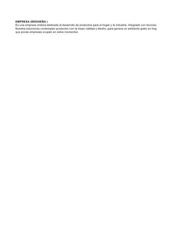 EMPRESA (REDISEÑA ) Es una empresa chilena dedicada al desarrollo de productos para el hogar y la industria .Integrado con...