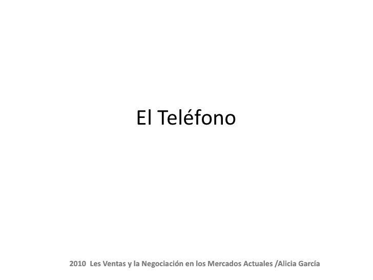 El Teléfono     2010 Les Ventas y la Negociación en los Mercados Actuales /Alicia García