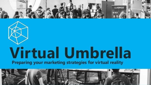 Virtual UmbrellaPreparing your marketing strategies for virtual reality