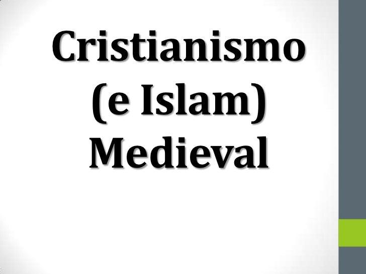 Cristianismo  (e Islam)  Medieval