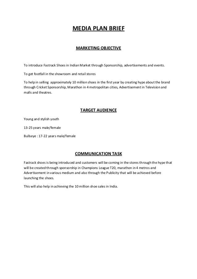 MEDIA PLAN BRIEF MARKETING OBJECTIVE To introduce Fastrack Shoes in Indian Market through Sponsorship, advertisements and ...