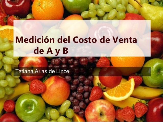 Medición del Costo de Venta   de A y BTatiana Arias de Lince