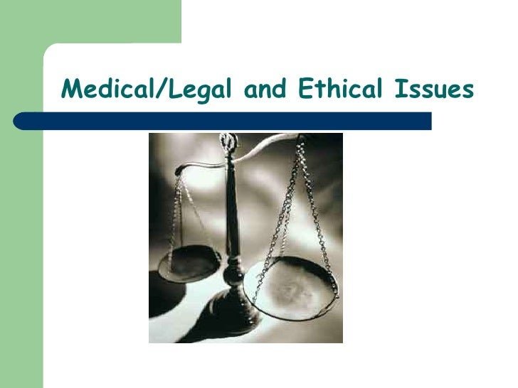 Medical/Legal and Ethical Issues