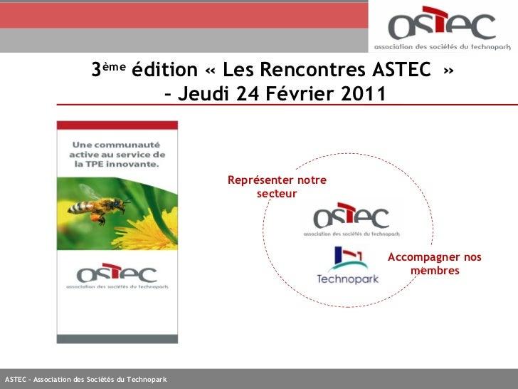 3 ème  édition «Les Rencontres ASTEC »  –  Jeudi 24 Février 2011 Accompagner nos membres Représenter notre secteur