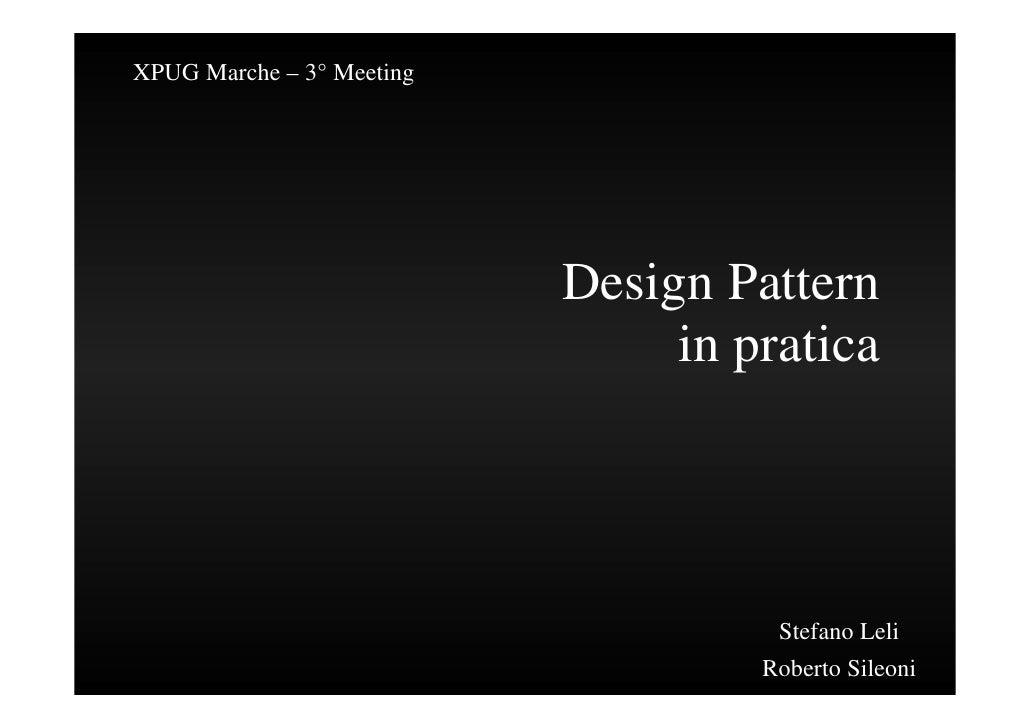 XPUG Marche – 3° Meeting                                Design Pattern                                 in pratica         ...