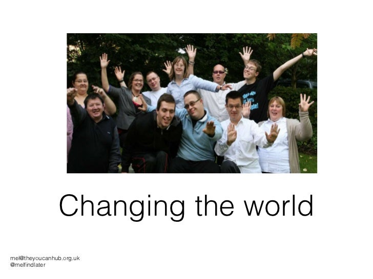 Changing the world [email_address] @melfindlater