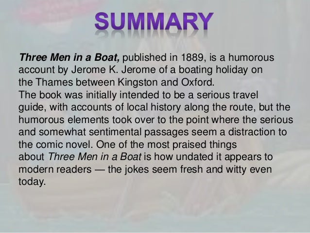 three men in a boat 3 essay Three ailing men (j, harris, and george) decide to take a boat trip up the thames river each man has been suffering from half-imagined diseases, and they all think.