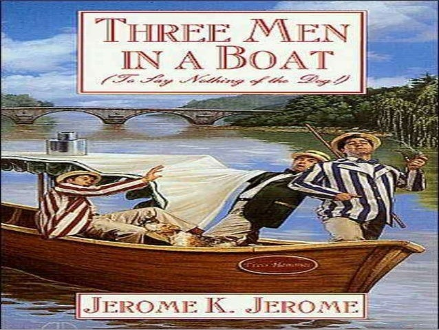three men on a boat Three men in a boat the following passage is adapted from the nineteenth-century novel three men in a boat in this scene, george, william samuel, harris, jerome, and a dog named montmorency take a typical boating holiday of the time on a thames river camping skiff.