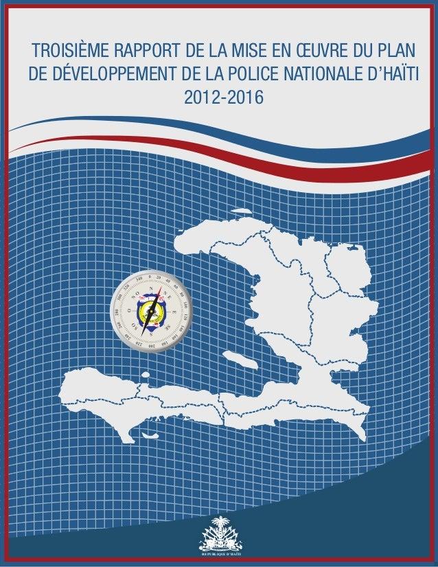 TROISIÈME RAPPORT DE LA MISE EN OEUVRE DU PLAN  DE DÉVELOPPEMENT DE LA POLICE NATIONALE D'HAÏTI  2012-2016  REPUBLIQUE D'H...