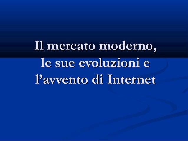 20ba2a5d37 Il mercato moderno,Il mercato moderno, le sue evoluzioni ele sue evoluzioni  e l ...