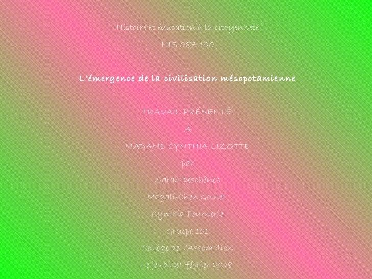Histoire et éducation à la citoyenneté HIS-087-100 L'émergence de la civilisation mésopotamienne TRAVAIL PRÉSENTÉ  À MADAM...