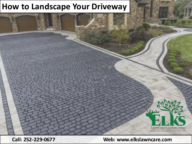 How to Landscape Your Driveway Call: 252-229-0677 Web: www.elkslawncare.com