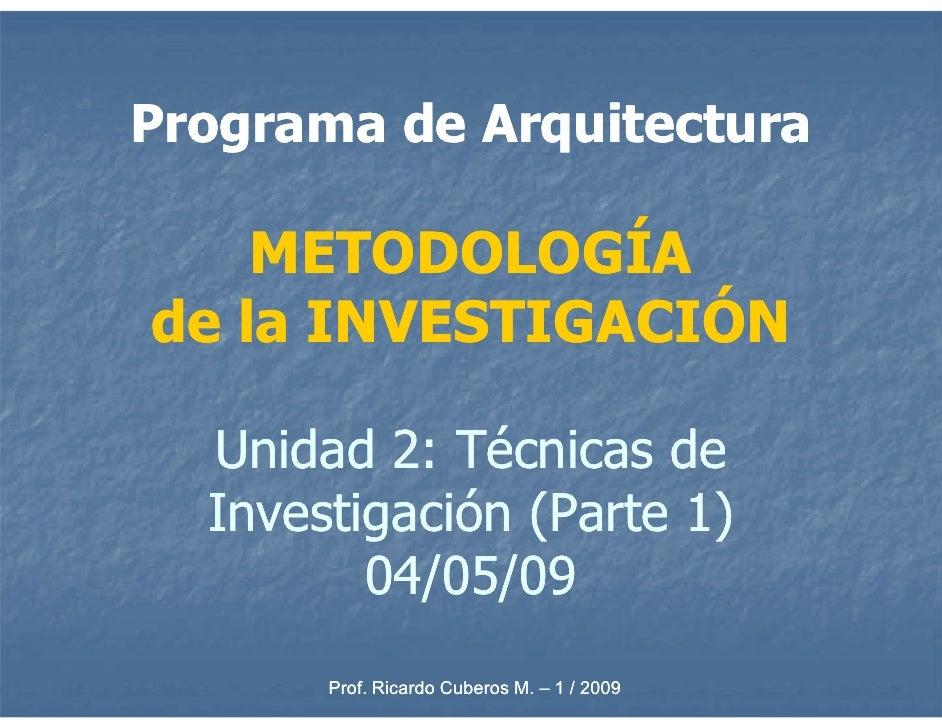 Programa de Arquitectura      METODOLOGÍA de la INVESTIGACIÓN    Unidad 2: Técnicas de   Investigación (Parte 1)          ...