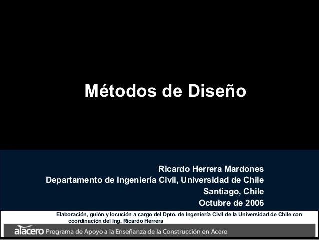Métodos de Diseño Ricardo Herrera Mardones Departamento de Ingeniería Civil, Universidad de Chile Santiago, Chile Octubre ...