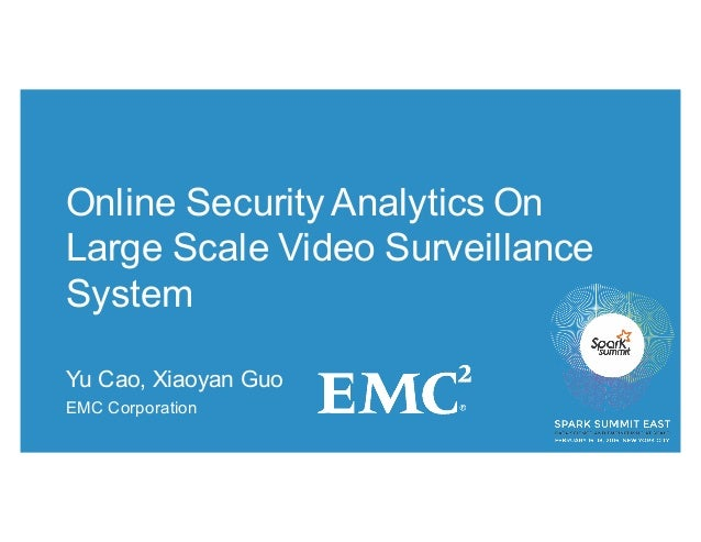 Online Security Analytics On Large Scale Video Surveillance System Yu Cao, Xiaoyan Guo EMC Corporation