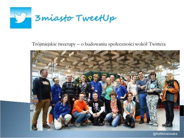 Trójmiejskie tweetupy – o budowaniu społeczności wokół Twittera @KaMichalowska