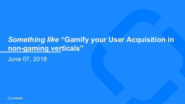 """Something like """"Gamify your User Acquisition in non-gaming verticals"""" SLIDE NO. 1 Something like """"Gamify your User Acquisi..."""