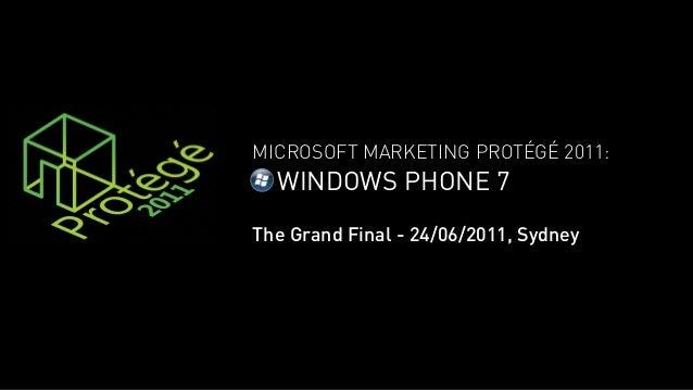 MICROSOFT MARKETING PROTÉGÉ 2011:  WINDOWS PHONE 7The Grand Final - 24/06/2011, Sydney
