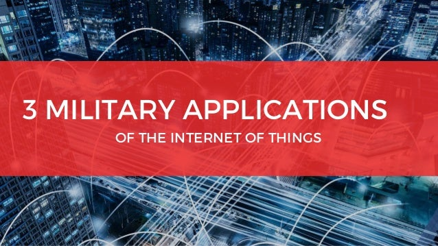 3 MILITARY APPLICATIONS  OF THE INTERNET OF THINGS