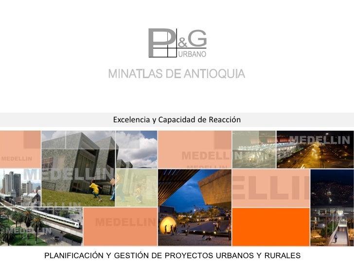 MINATLAS DE ANTIOQUIA              Excelencia y Capacidad de ReacciónPLANIFICACIÓN Y GESTIÓN DE PROYECTOS URBANOS Y RURALES