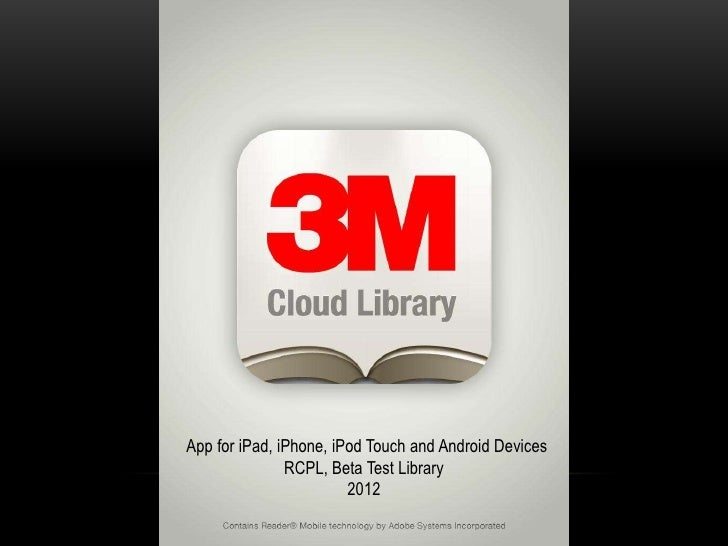 App for iPad, iPhone, iPod Touch and Android Devices               RCPL, Beta Test Library                        2012
