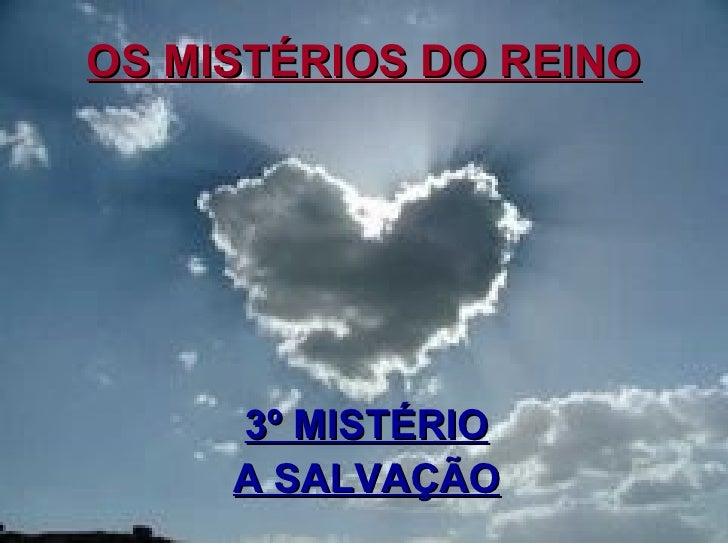 OS MISTÉRIOS DO REINO     3º MISTÉRIO     A SALVAÇÃO                        1