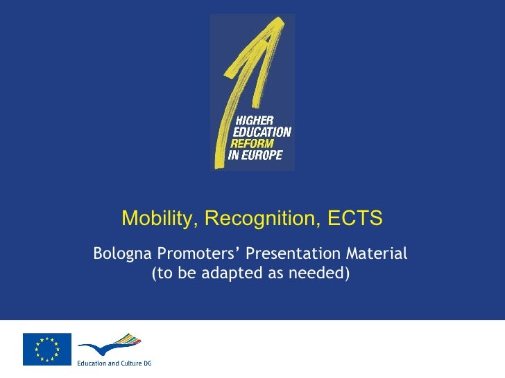 Mobility, Recognition, ECTS Bologna Promoters' Presentation Material (to be adapted as needed)