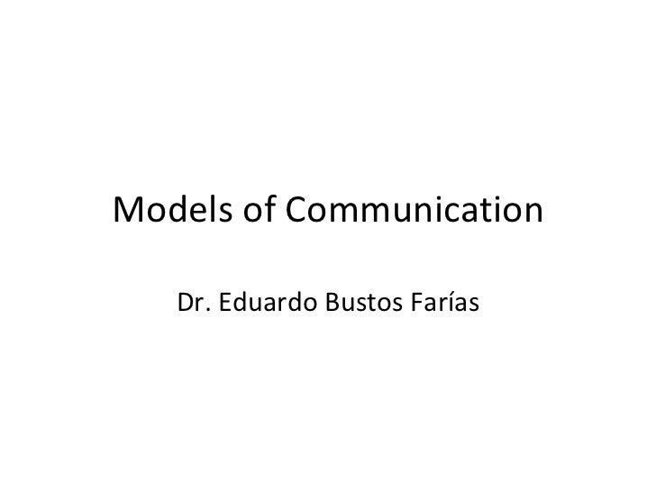 Models of Communication Dr. Eduardo Bustos Farías