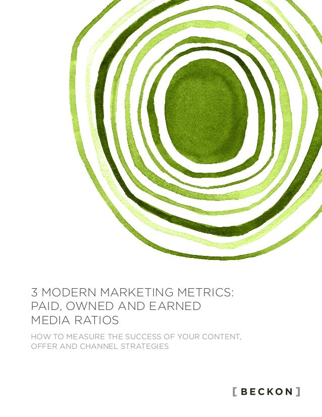 HOW TO MEASURE THE SUCCESS OF YOUR CONTENT, OFFER AND CHANNEL STRATEGIES 3 MODERN MARKETING METRICS: PAID, OWNED AND EARNE...