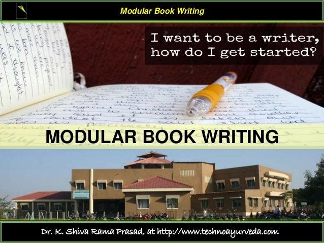 Modular Book Writing Dr. K. Shiva Rama Prasad, at http://www.technoayurveda.com/ MODULAR BOOK WRITING