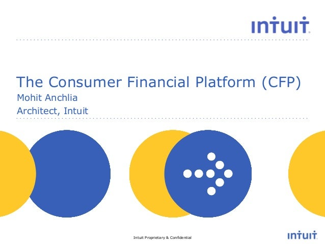 Intuit Proprietary & ConfidentialpeopleThe Consumer Financial Platform (CFP)Mohit AnchliaArchitect, Intuit