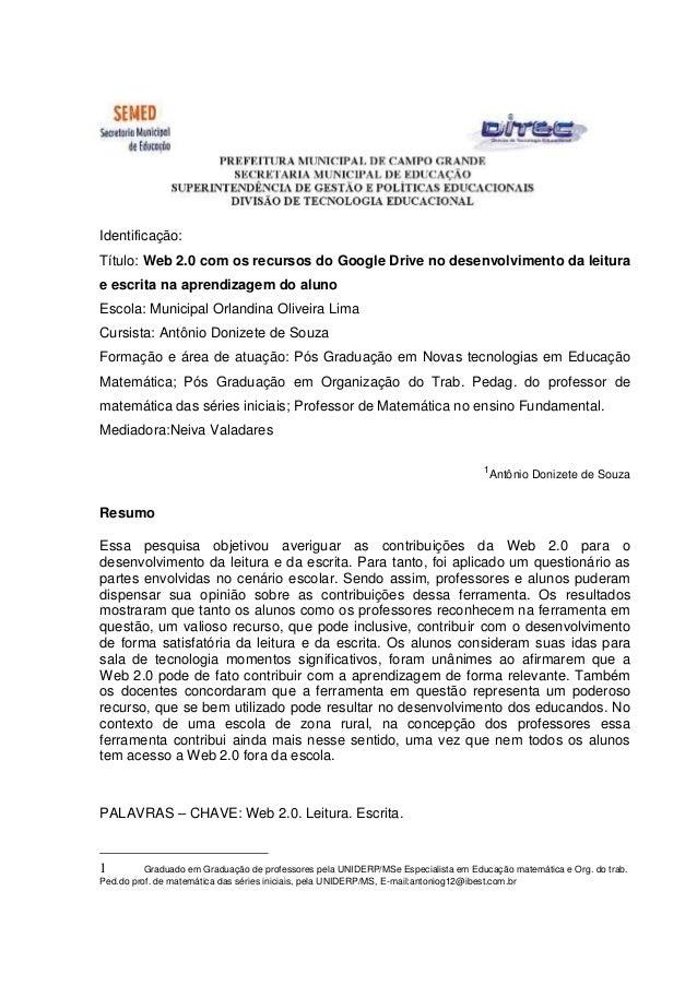 Identificação: Título: Web 2.0 com os recursos do Google Drive no desenvolvimento da leitura e escrita na aprendizagem do ...