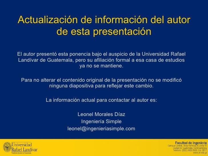 Actualización de información del autor de esta presentación El autor presentó esta ponencia bajo el auspicio de la Univers...