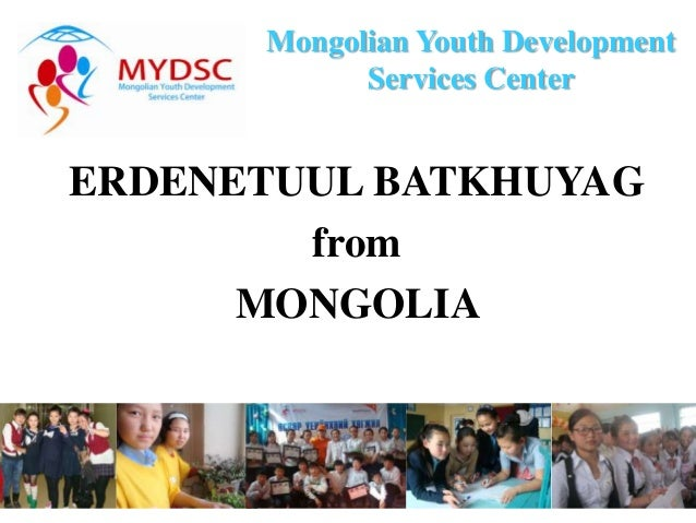 Mongolian Youth Development            Services CenterERDENETUUL BATKHUYAG        from      MONGOLIA