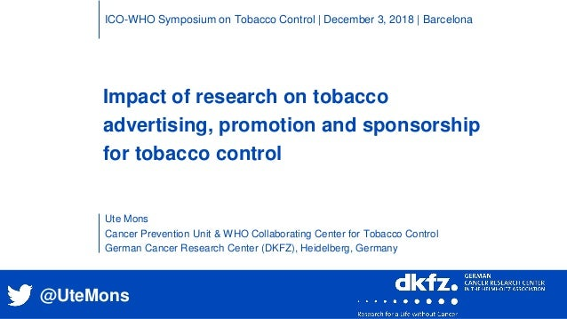 Impact of research on tobacco advertising, promotion and sponsorship for tobacco control Ute Mons Cancer Prevention Unit &...