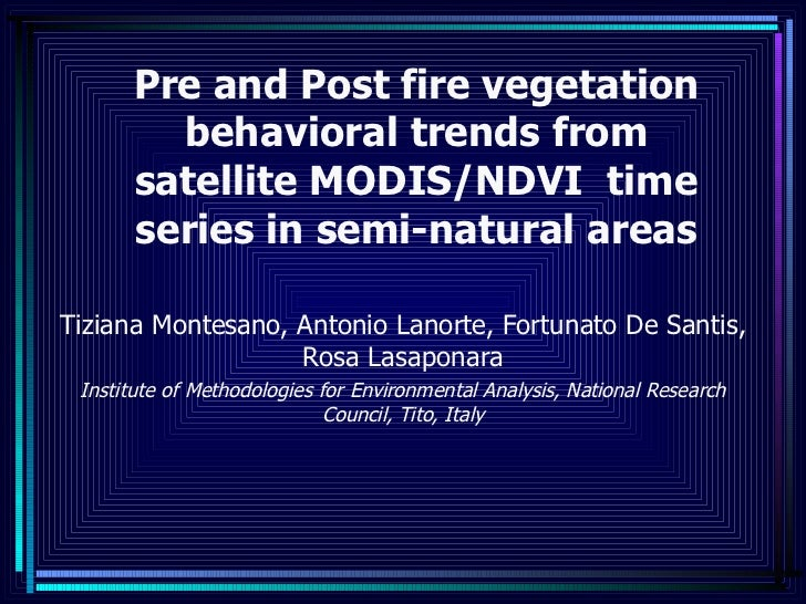 Pre and Post fire vegetation behavioral trends from satellite MODIS/NDVI  time series in semi-natural areas Tiziana Montes...