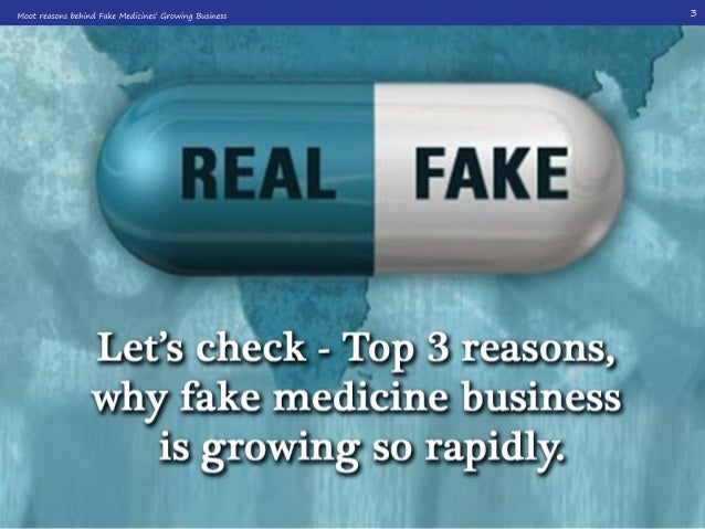 Itisveryeasytocrackthemarketandcounterfeit medicinesaretheeasiesttogetawaywithinthe illegalthreadofthebusiness. Abusinesst...