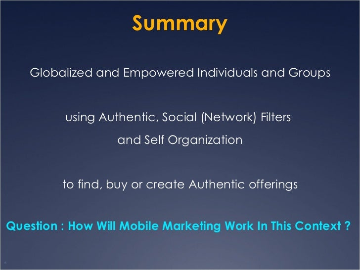 Summary <ul><li>Globalized and Empowered Individuals and Groups </li></ul><ul><li>using Authentic, Social (Network) Filter...