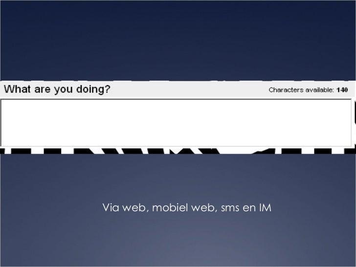 <ul><li>Via web, mobiel web, sms en IM </li></ul>