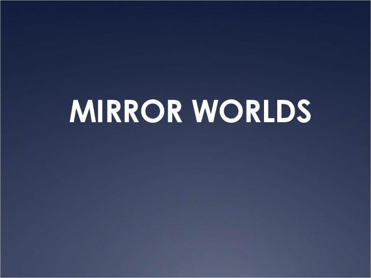 <ul><li>MIRROR WORLDS </li></ul>