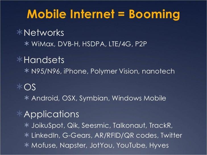 Mobile Internet = Booming <ul><li>Networks </li></ul><ul><ul><li>WiMax, DVB-H, HSDPA, LTE/4G, P2P  </li></ul></ul><ul><li>...