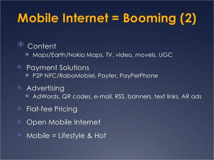Mobile Internet = Booming (2) <ul><li>Content </li></ul><ul><ul><li>Maps/Earth/Nokia Maps, TV, video, movels, UGC </li></u...