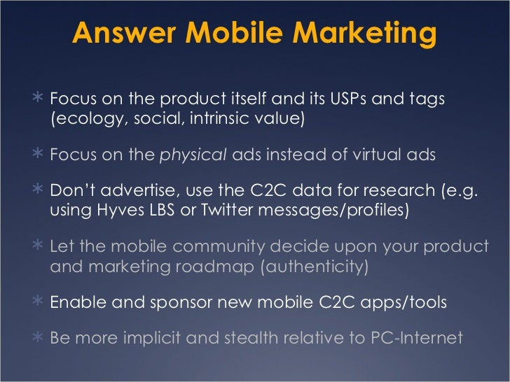 Answer Mobile Marketing <ul><li>Focus on the product itself and its USPs and tags (ecology, social, intrinsic value) </li>...