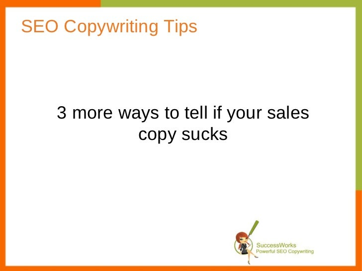 SEO Copywriting Tips 3 more ways to tell if your sales copy sucks