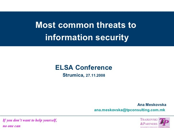 Most common threats to  information security Ana Meskovska [email_address]   ELSA Conference Strumica,  27.11.2008