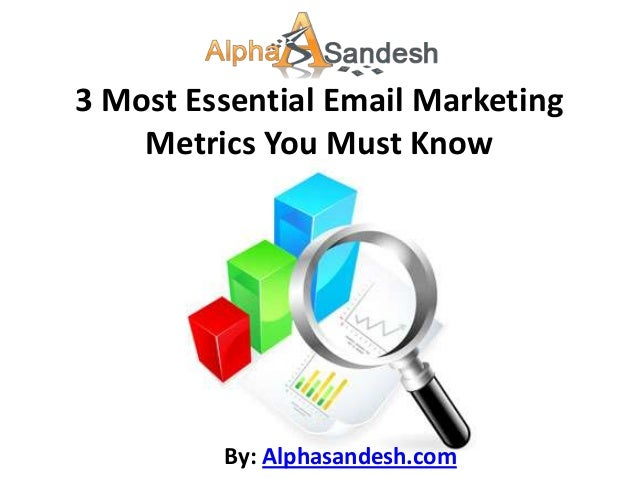 3 Most Essential Email Marketing    Metrics You Must Know         By: Alphasandesh.com