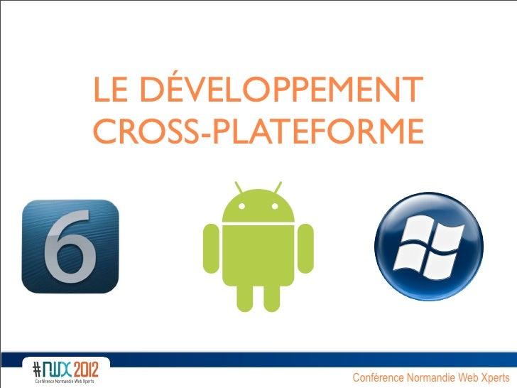 LE DÉVELOPPEMENTCROSS-PLATEFORME            Conférence Normandie Web Xperts