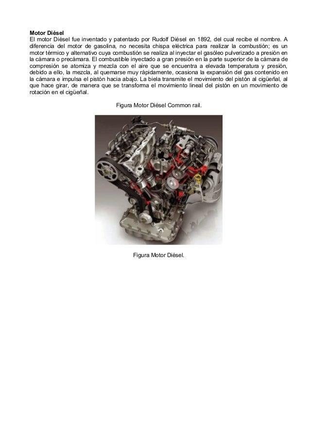 Motor DiéselEl motor Diésel fue inventado y patentado por Rudolf Diésel en 1892, del cual recibe el nombre. Adiferencia de...