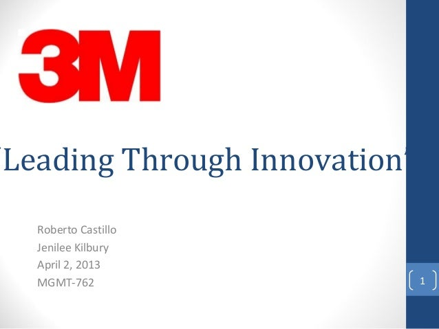 """Leading Through Innovation"" Roberto Castillo Jenilee Kilbury April 2, 2013 MGMT-762 1"