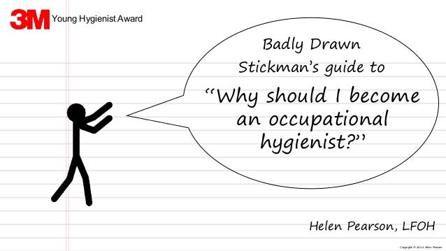"""Copyright © 2016 Helen Pearson Badly Drawn Stickman's guide to """"Why should I become an occupational hygienist?"""" Helen Pear..."""